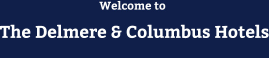 Welcome to The Delmere & Columbus Hotels